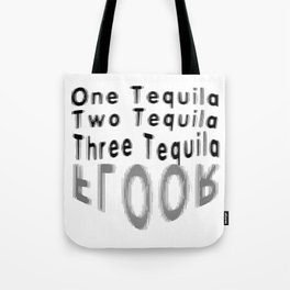 One Tequila Two Tequila Three Tequila FLOOR Tote Bag