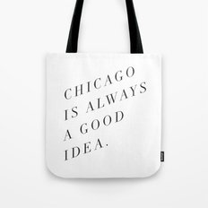 Chicago is Always a Good Idea Tote Bag