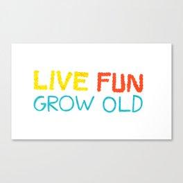 Live Fun Grow Old Canvas Print