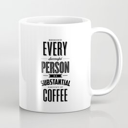 Behind Every Successful Person is a Substantial Amount of Coffee home room wall decor typography Coffee Mug