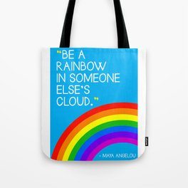 Quote: Be a Rainbow in someone else's cloud. Tote Bag