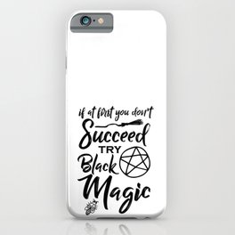 Try Black Magic To Succeed iPhone Case