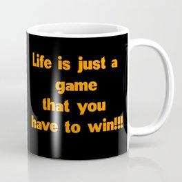 life is just a game That you have to win Coffee Mug