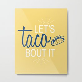 Let's Taco 'Bout It Metal Print