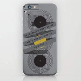 Ain't always gonna be gold... iPhone Case