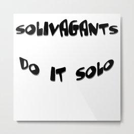 Solivagants Do It Solo Metal Print