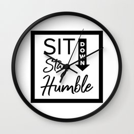 Sit Down, Stay Humble Wall Clock