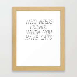 Who needs friends? Framed Art Print