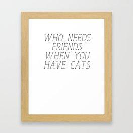 Who needs friends? Framed Art Print