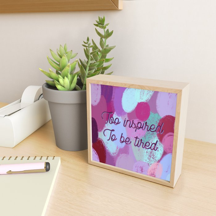 Too inspired to be tired - inspiration and pattern. Framed Mini Art Print