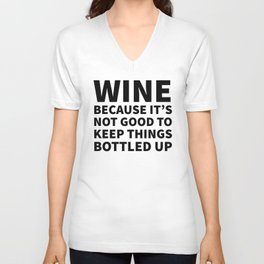 Wine Because It's Not Good To Keep Things Bottled Up Unisex V-Neck