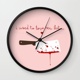 I used to love her, but... Wall Clock