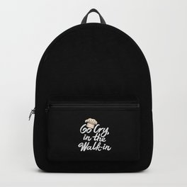 Go Cry in the Walk-In. - Gift Backpack