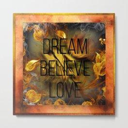 Dream Believe Love Metal Print