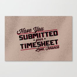 HAVE YOU SUBMITTED YOUR TIMESHEET Canvas Print