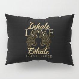 Inhale Love Exhale Gratitude - Yoga Namaste Health Pillow Sham