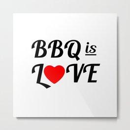 Bbq is Love Metal Print