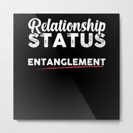 Relationship Status Entanglement Partner Metal Print