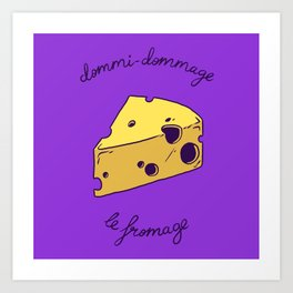 DOMMI-DOMMAGE (le fromage) Art Print