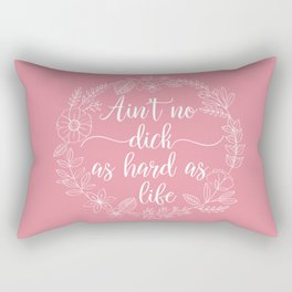 AIN'T NO DICK AS HARD AS LIFE - Sweary Floral Wreath Rectangular Pillow