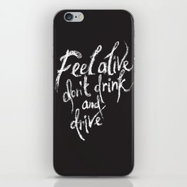 feel alive don't drink and drive iPhone Skin