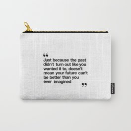 Better Than You Ever Imagined black and white monochrome typography poster design home wall bedroom Carry-All Pouch