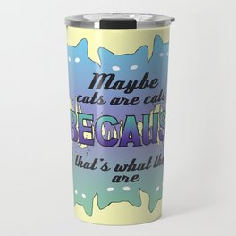 Maybe Cats Are Cats Because... Travel Mug