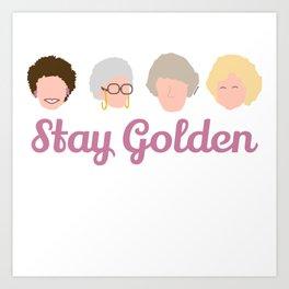 Stay Golden  (Golden Girls Inspired) Art Print