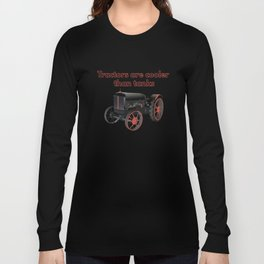 Tractors are Cooler than Tanks Long Sleeve T-shirt