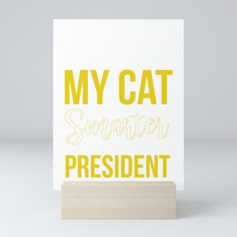 My Cat Is Smarter Than The President Mini Art Print