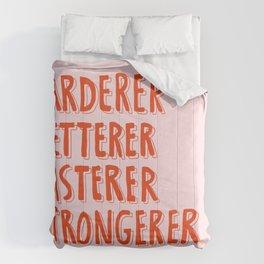 Harderer Betterer Fasterer Strongerer Comforters