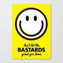 Don't let the bastards grind you down Canvas Print