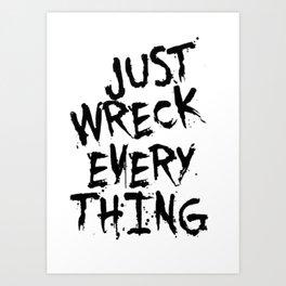 Just Wreck Everything Art Print