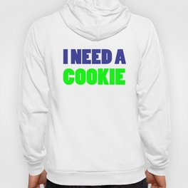 I Need A Cookie Hoody