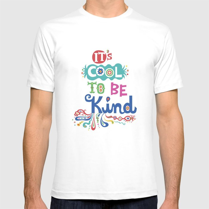 579c69a9 It's Cool To Be Kind T-shirt by andibird | Society6