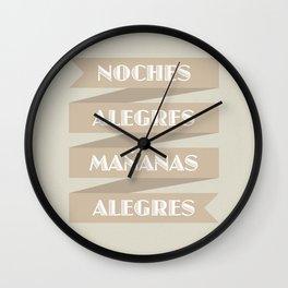 NOCHES ALEGRES MAÑANAS ALEGRES Wall Clock