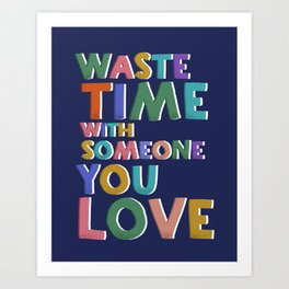 Waste time with someone you love Art Print