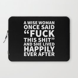 A Wise Woman Once Said Fuck This Shit (Black) Laptop Sleeve