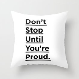 Don't Stop Until You're Proud black and white monochrome typography poster design home wall decor Throw Pillow