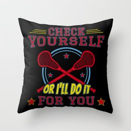 Check Yourself Or I'll Do It For You - Funny Lacrosse Quotes Gift Throw Pillow