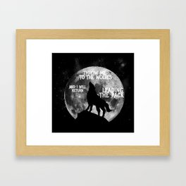 Throw me to the Wolves and i will return Leading the Pack Framed Art Print