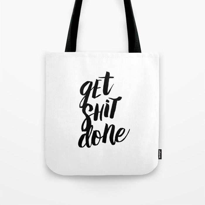 Get Shit Done Black and White Motivational Typography Poster for Office or Workplace Decor Wall Art Tote Bag