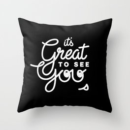Great To See You Throw Pillow