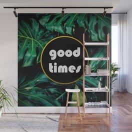 Good Times! Wall Mural