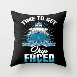 Time To Get Ship Faced - Funny Cruise Ship Trip Throw Pillow