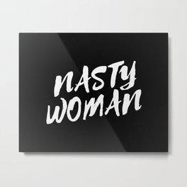 Nasty Woman Metal Print