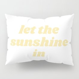 let the sunshine in Pillow Sham