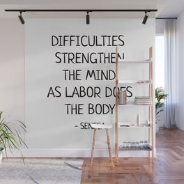 DIFFICULTIES STRENGTHEN THE MIND, AS LABOR DOES THE BODY - Seneca Stoic Quote Wall Mural
