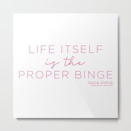 Life Itself is the Proper Binge (Pink) Metal Print