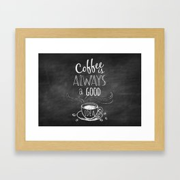 Coffee is always a good reason! Framed Art Print